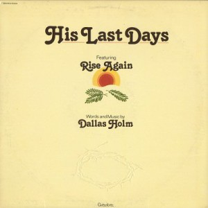 Dallas Holm, His Last Days, Rise Again