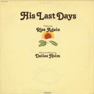 Dallas Holm, His Last Days, Rise Again